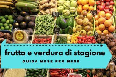 FRUTTA E VERDURA DI STAGIONE: GUIDA MESE PER MESE
